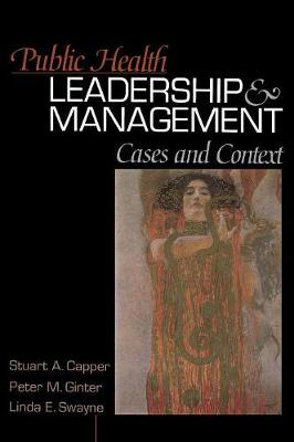 Public Health Leadership and Management: Cases and Context - Capper, Stuart A, Dr., and Ginter, Peter M, Dr., and Swayne, Linda E, Dr.