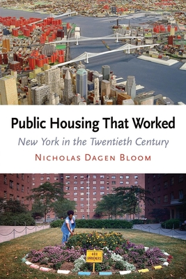 Public Housing That Worked: New York in the Twentieth Century - Bloom, Nicholas Dagen