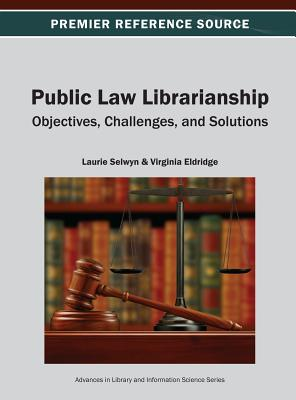 Public Law Librarianship: Objectives, Challenges, and Solutions - Selwyn, Laurie, and Eldridge, Virginia
