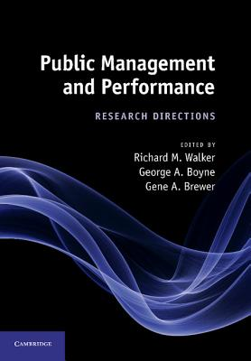 Public Management and Performance: Research Directions - Walker, Richard M. (Editor), and Boyne, George A. (Editor), and Brewer, Gene A. (Editor)