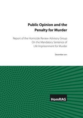 Public Opinion and the Penalty for Murder: Report of the Homicide Review Advisory Group on the Mandatory Sentence of Life Imprisonment for Murder - Homicide Review Advisory Group