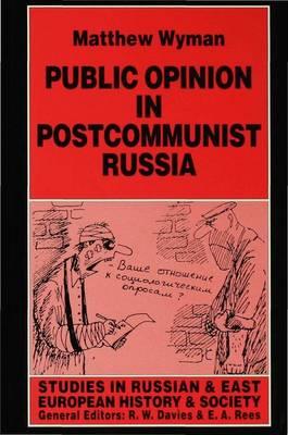 Public Opinion in Postcommunist Russia - Wyman, Matthew