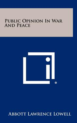 Public Opinion in War and Peace - Lowell, Abbott Lawrence