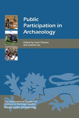 Public Participation in Archaeology - Thomas, Suzie (Editor), and Lea, Joanne (Editor)