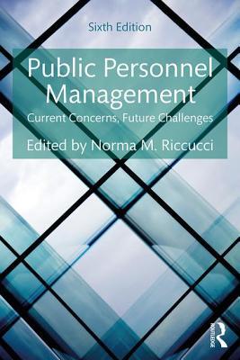 Public Personnel Management: Current Concerns, Future Challenges - Riccucci, Norma M. (Editor)
