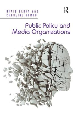 Public Policy and Media Organizations. David Berry, Caroline Kamau - Berry, David, and Kamau, Caroline