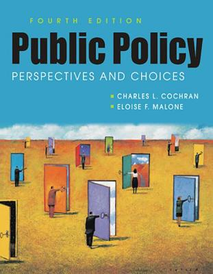 Public Policy: Perspectives and Choices - Cochran, Charles L., and Malone, Eloise F.