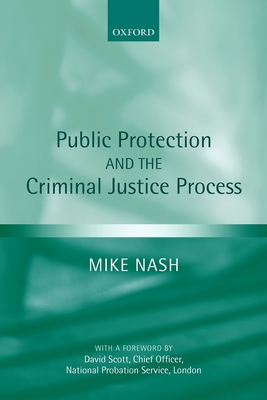 Public Protection and the Criminal Justice Process - Nash, Mike, Dr.