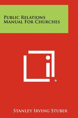 Public Relations Manual for Churches - Stuber, Stanley Irving
