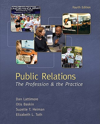 Public Relations: The Profession & the Practice - Lattimore, Dan, and Baskin, Otis, and Heiman, Suzette