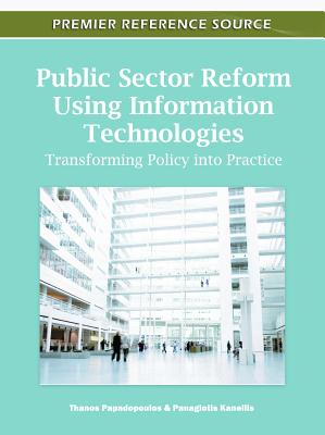 Public Sector Reform Using Information Technologies: Transforming Policy Into Practice - Papadopoulos, Thanos (Editor), and Kanellis, Panagiotis (Editor)