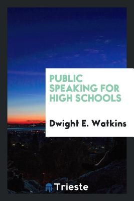 Public Speaking for High Schools - Watkins, Dwight E