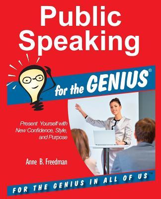 Public Speaking for the Genius - Freedman, Anne B