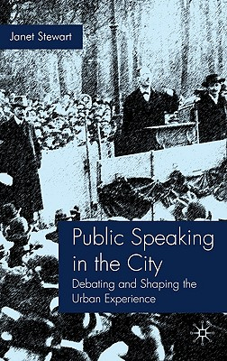 Public Speaking in the City: Debating and Shaping the Urban Experience - Stewart
