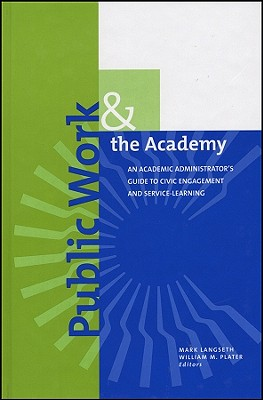 Public Work and the Academy: An Academic Administrator's Guide to Civic Engagement and Service-Learning - Langseth, Mark (Editor), and Plater, William M (Editor), and Dillon, Scott