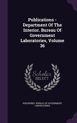 Publications - Department of the Interior. Bureau of Government Laboratories, Volume 36 - Philippines Bureau of Government Labora (Creator)