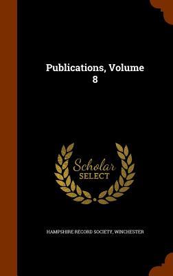 Publications, Volume 8 - Hampshire Record Society, Winchester (Creator)
