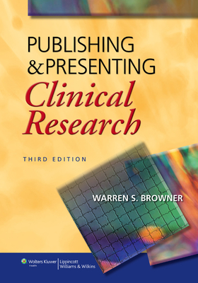 Publishing & Presenting Clinical Research - Browner, Warren S, MD