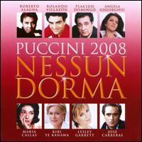 Puccini 2008: Nessun Dorma - Alfredo Kraus (tenor); Angela Gheorghiu (soprano); Anna di Stasio (mezzo-soprano); Antonietta Stella (soprano);...