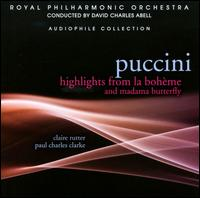Puccini: Highlights from La Bohème & Madama Butterfly - Claire Rutter (soprano); Paul Charles Clarke (tenor); Stephen Gadd (baritone); Royal Philharmonic Orchestra;...