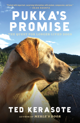 Pukka's Promise: The Quest for Longer-Lived Dogs - Kerasote, Ted