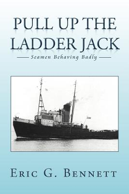 Pull Up the Ladder Jack: Seamen Behaving Badly - Bennett, Eric G