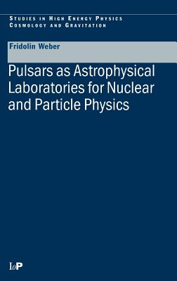 Pulsars as Astrophysical Laboratories for Nuclear and Particle Physics - Weber, Fritz W, and Weber, F, and Weber, Fridolin
