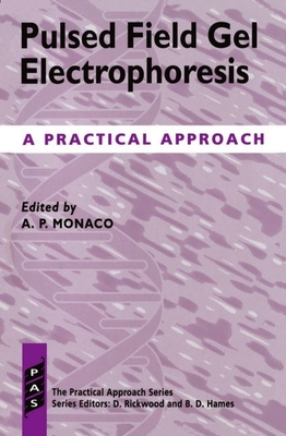Pulsed Field Gel Electrophoresis: A Practical Approach - Monaco, A P (Editor)