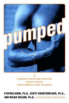 Pumped: Straight Facts for Athletes about Drugs, Supplements, and Training - Kuhn, Cynthia, Ph.D., and Swartzwelder, Scott, Ph.D., and Wilson, Wilkie, Ph.D.