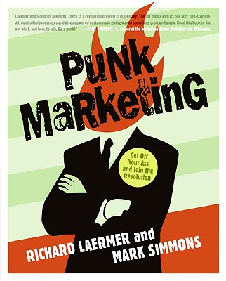 Punk Marketing: Get Off Your Ass and Join the Revolution - Laermer, Richard