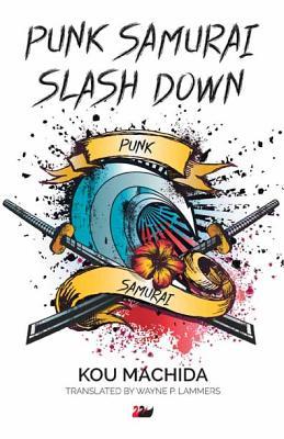 Punk Samurai Slash Down - Machida, Ko, and Lammers, Wayne P. (Translated by)