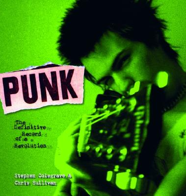 Punk: The Definitive Record of a Revolution - Colegrave, Stephen, and Sullivan, Chris