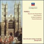 Purcell: Music for the Chapel Royal; Verse Anthems; Te Deus Laudamus; Funeral Services