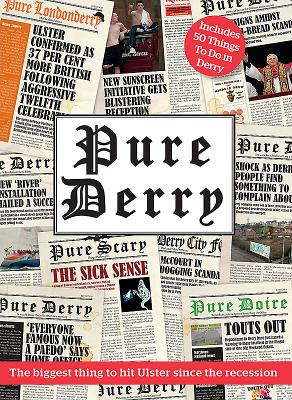 Pure Derry: The Biggest Thing to Hit Ulster Since the Recession - Derry, Pure