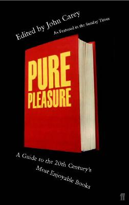 Pure Pleasure: A Guide to the 20th Century's Most Enjoyable Books - Carey, John