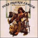 Pure Prairie League/If the Shoe Fits