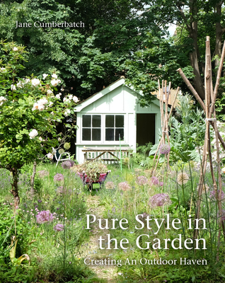 Pure Style in the Garden: Creating An Outdoor Haven - Cumberbatch, Jane