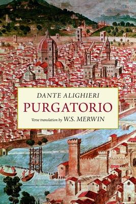 Purgatorio: A New Verse Translation - Alighieri, Dante, Mr., and Merwin, W S (Translated by)