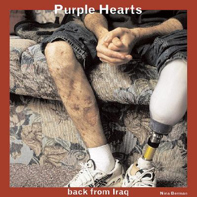 Purple Hearts: Back from Iraq - Berman, Nina (Photographer), and Klinkenborg, Verlyn, PH.D., and Origer, Tim