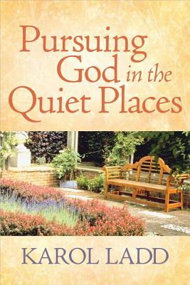 Pursuing God in the Quiet Places - Ladd, Karol