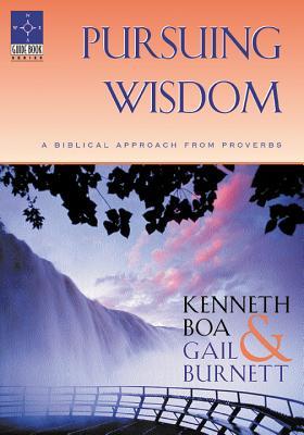 Pursuing Wisdom: A Biblical Approach from Proverbs - Boa, Kenneth, and Burnett, Gail