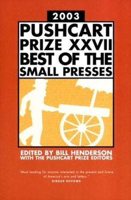 Pushcart Prize XXVII: Best of the Small Presses - Henderson, Bill (Editor), and Pushcart Prize Editors