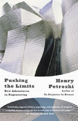 Pushing the Limits: New Adventures in Engineering - Petroski, Henry