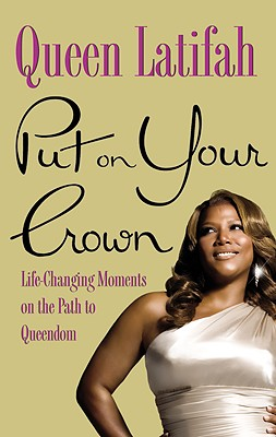 Put on Your Crown: Life-Changing Moments on the Path to Queendom - Latifah, Queen