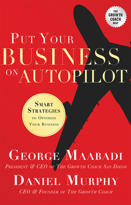 Put Your Business on Autopilot: Smart Strategies to Optimize Your Business - Maabadi, George, and Murphy, Daniel