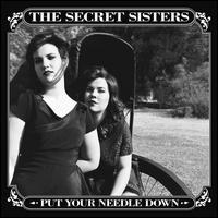 Put Your Needle Down - The Secret Sisters