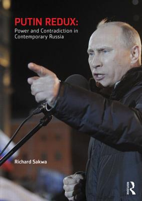 Putin Redux: Power and Contradiction in Contemporary Russia - Sakwa, Richard