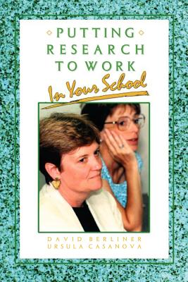 Putting Research to Work in Your School - Berliner, David C, and Casanova, Ursula