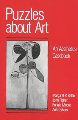 Puzzles about Art: An Aesthetics Casebook - Fisher, John, and Battin, Margaret Pabst, Professor, PhD, and Silvers, Anita, Ph.D.