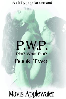 Pwp Plot? What Plot? Book II - Applewater, Mavis